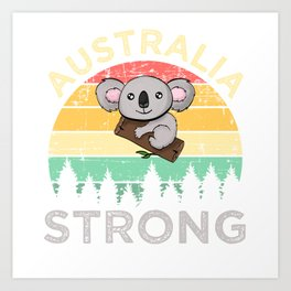 "Let's Raise Awareness And Save Australia So Wear This Tshirt Design Saying ""Australia Strong"" Art Print"