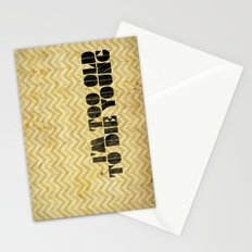 I am too old to die young Stationery Cards