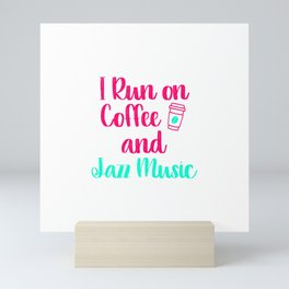I Run on Coffee and Jazz Music Appreciation Quote Mini Art Print