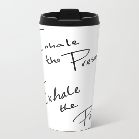 Inhale the Present. Exhale the Past. Metal Travel Mug