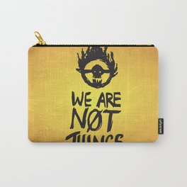 WE ARE NOT THINGS Carry-All Pouch