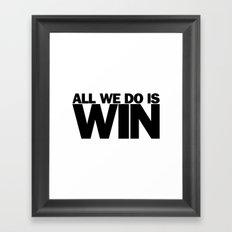 All We Do is Win Framed Art Print