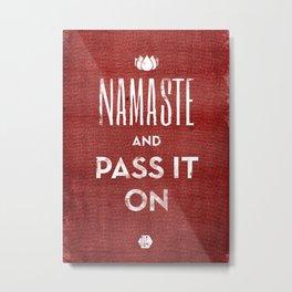 Namaste and Pass it on Metal Print