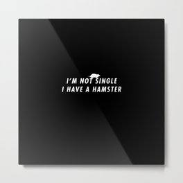 Funny I'm Not Single I Have A Hamster Pun Quote Sayings Metal Print