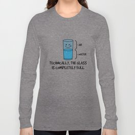 Technically The Glass Is Completely Full - Funny Science Quote Gift Long Sleeve T-shirt