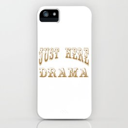 Just Here For The Drama T-Shirt. theatrical piece; acting theatre dramaturgy theatrics iPhone Case