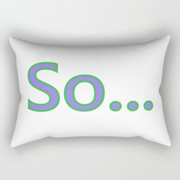 So... Rectangular Pillow