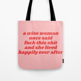 a wise woman once said fuck this shit Tote Bag
