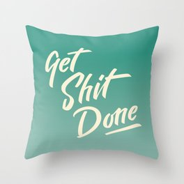 Get Sh*t Done Throw Pillow