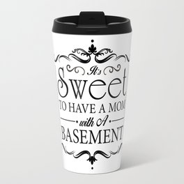 It's Sweet to Have A Mom with A Basement Travel Mug