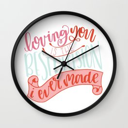 Loving You Is The Best Decision I Ever Made Wall Clock