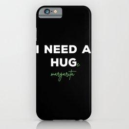 I Need A HUGe margarita iPhone Case