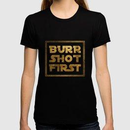 Burr Shot First (Gold) T-shirt