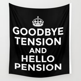 GOODBYE TENSION HELLO PENSION (Black & White) Wall Tapestry