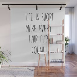 Life is short make every hair flip count Wall Mural