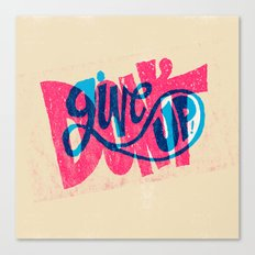 Don't Give Up! Canvas Print