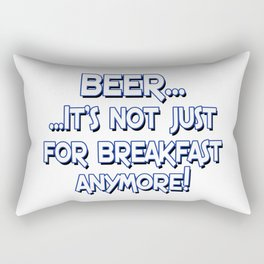Beer... It's not just for breakfast anymore! Rectangular Pillow