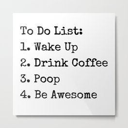 To Do List Wake Up Drink Coffee Poop Be Awesome Funny Quote Coffee Mug, Motivational Mug, Fun Mugs, Funny Gift Metal Print