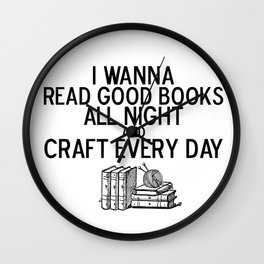 Read Good Books All Night, Craft Every Day Wall Clock