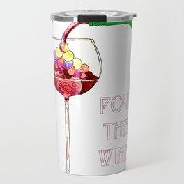 Pour the Wine! Travel Mug