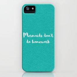 Mermaids Homework Funny Quote iPhone Case