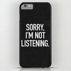 Sorry, I'm not listening Slim Case iPhone 6s Plus