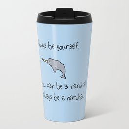 Always Be Yourself, Unless You Can Be A Narwhal Travel Mug