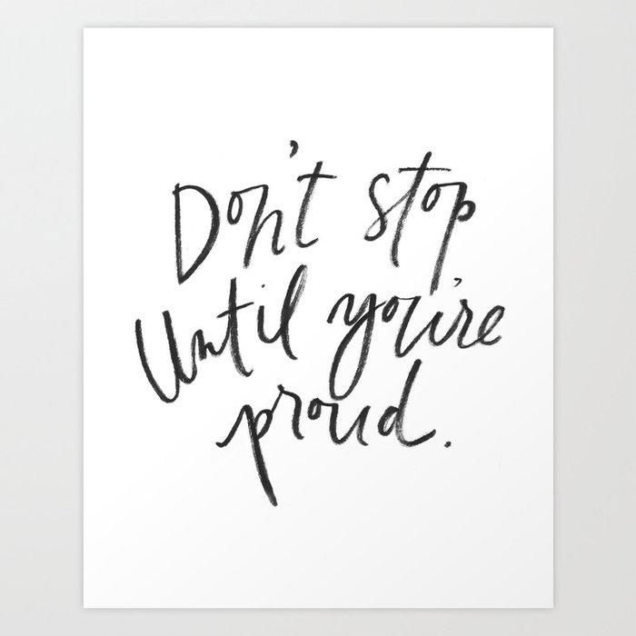 Don't Stop Until You're Proud  Art Print