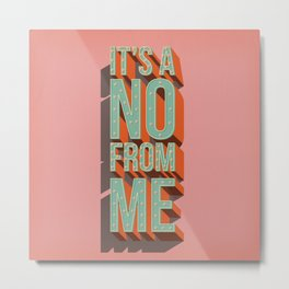 It's a no from me, typography poster design Metal Print