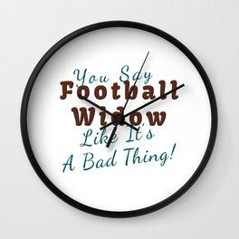 You Say Football Widow Like Its A Bad Thing Wall Clock