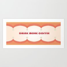 Drink More Coffee Art Print