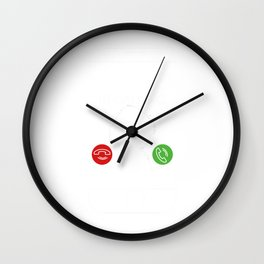 My wife is calling and I must go - Handy Wall Clock