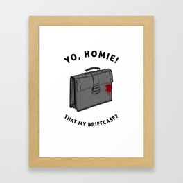 Yo, Homie That My Briefcase? Collateral Movie Quote Framed Art Print