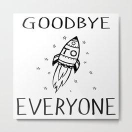 Goodbye To Everyone Metal Print