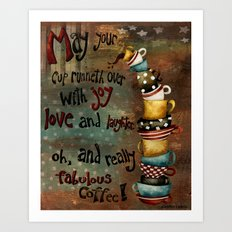 May Your Cup Runneth Over Art Print