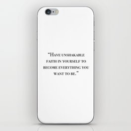 Have unshakable faith in yourself quote iPhone Skin