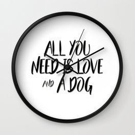 All you need is love and a dog quote Wall Clock