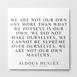 42  | Aldous Huxley Quotes 200905 The Author Of Brave New World Literature Literary Writing Writer Metal Print