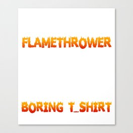 Flamethrower Gift. Shirt For Brother Canvas Print