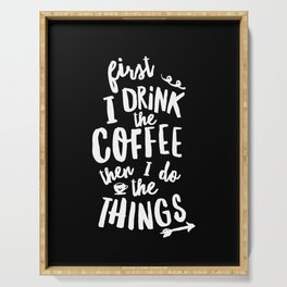First I Drink the Coffee then I Do the Things black-white coffee shop poster design home wall decor Serving Tray