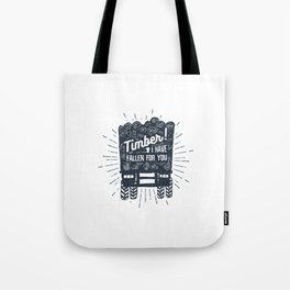 Timber! I Have Fallen For You Tote Bag