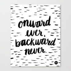 Onward Ever, Backward Never Canvas Print
