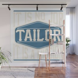 Tailor  - It Is No Job, It Is A Mission Wall Mural