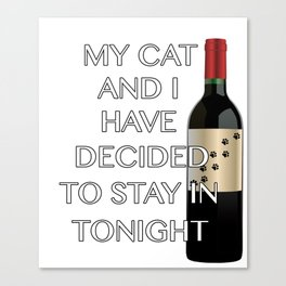 Funny CaDesign My Cat And I Are Staying In Canvas Print