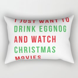 I just want to drink eggnog and watch Christmas movies Rectangular Pillow