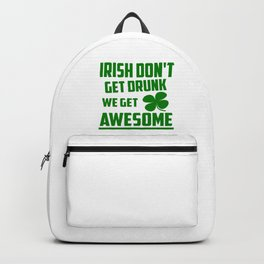 Irish don't get drunk funny quote Backpack