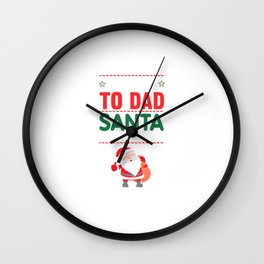 Be Nice to Dad Santa is Watching Funny Holiday T-shirt Wall Clock