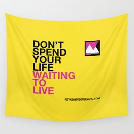 Don't spend your life waiting to live Wall Tapestry