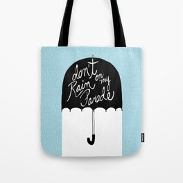 Don't Rain on My Parade Tote Bag