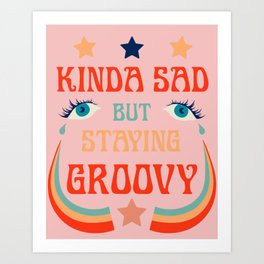 SAD BUT GROOVY Art Print